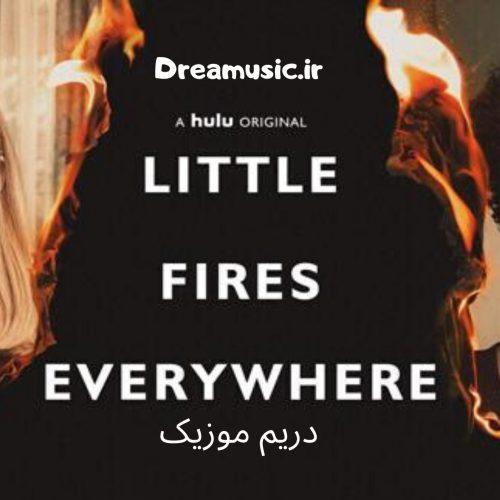دانلود موسیقی متن سریال Little Fires Everywhere (آتشهای کوچک در همه جا)