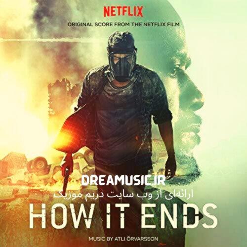 آلبوم شنیدنی موسیقی متن فیلم How It Ends (چگونه پایان می پذیرد)