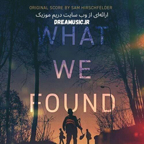 دانلود موسیقی متن فیلم What We Found (چیزی که پیدا کردیم)