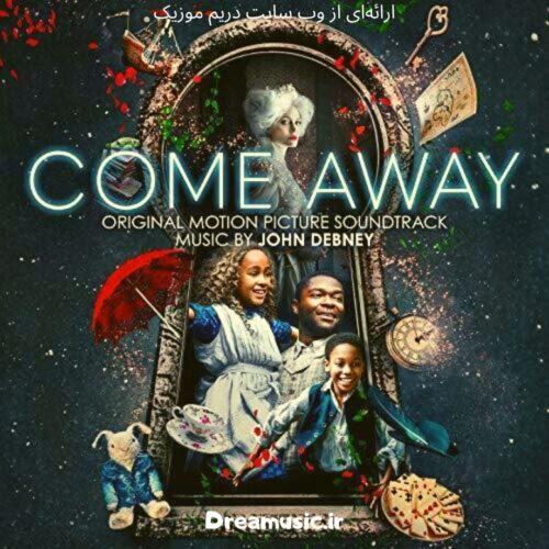 آلبوم فوق العاده موسیقی متن فیلم Come Away (دور برو)